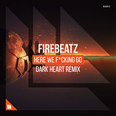 Here We F*cking Go (Dark Heart Remix) von Firebeatz