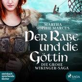 Der Rabe und die Göttin (Die große Wikinger-Saga) (Ungekürzt) von Martha Sophie Marcus