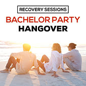 Recovery Sessions: Bachelor Partyhangover by Various Artists