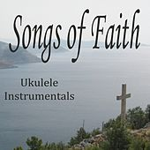Songs of Faith - Ukulele Instrumentals by The O'Neill Brothers Group
