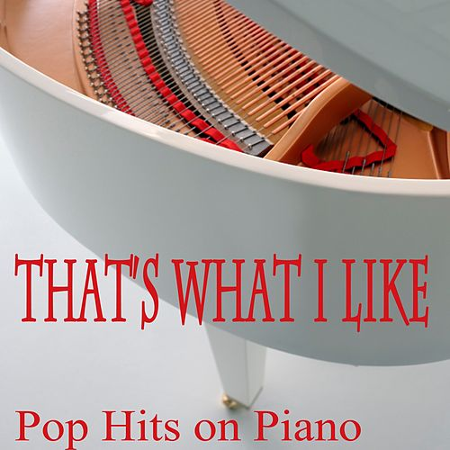 That's What I Like: Pop Hits on Piano by The O'Neill Brothers Group
