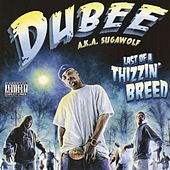 Last of a Thizzin' Breed by Dubee
