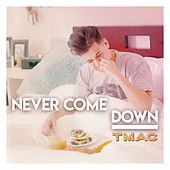 Never Come Down by TMac