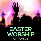 Easter Worship Pop Playlist by Divine Faith