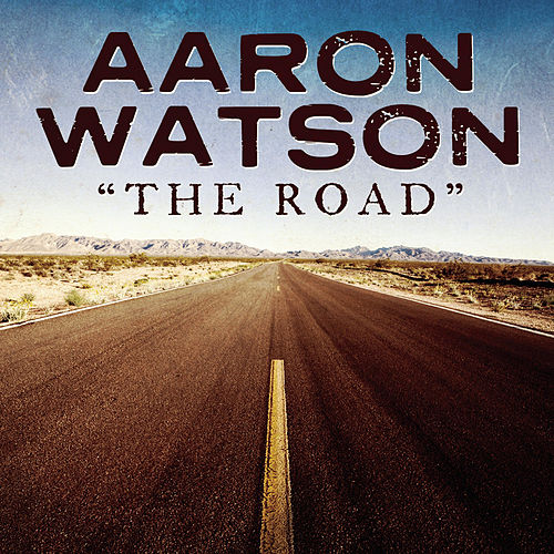 The Road by Aaron Watson