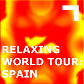Relaxing World Tour: Spain by Various Artists