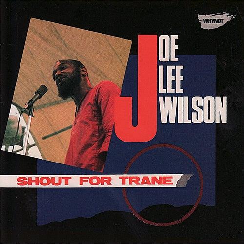 Shout for Trane by Joe Lee Wilson
