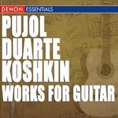 Pujol - Duarte - Koshkin: Works for Guitar by Maria Isabel Siewers