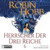 Herrscher der drei Reiche - Die Zauberschiff-Chroniken 6 (Ungekürzt) von Robin Hobb