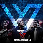 Permanecemos en Ti by Vertice Band