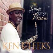 Songs in the Key of Praise by Ken Cheeks