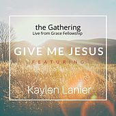 Give Me Jesus (Live from Grace Fellowship) [feat. Kaylen Lanier] by The Gathering