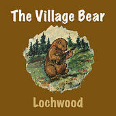 The Village Bear by Lochwood