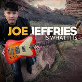 Is What It Is by Joe Jeffries