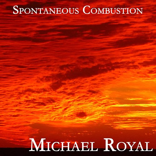 Spontaneous Combustion by Michael Royal