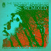 She Don't Love Me (Like I Do) Remixed by Backbeat Underground