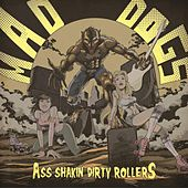 Ass Shakin' Dirty Rollers de Mad Dogs