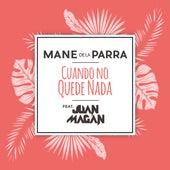 Cuando No Quede Nada (feat. Juan Magán) de Mane de la Parra