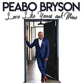 Love Like Yours And Mine von Peabo Bryson