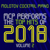 MCP Performs The Top Hits of 2018, Vol. 2 von Molotov Cocktail Piano