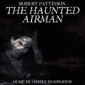 The Haunted Airman (Starring Robert Pattinson, Julian Sands and Rachael Stirling) - Soundtrack de Daniel Pemberton