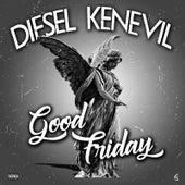 Good Friday von Diesel Kenevil