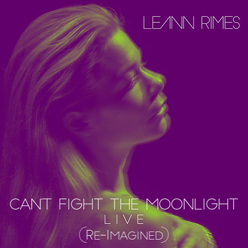 Can't Fight the Moonlight (Re-Imagined) (Live) by LeAnn Rimes