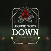 Tempo Certo de House Goes Down