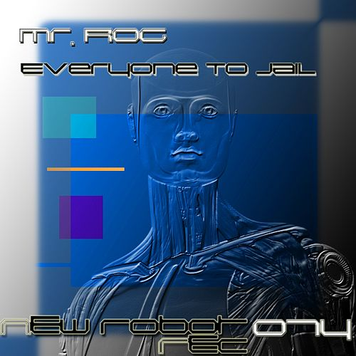 Everyone To Jail - Single by Mr.Rog