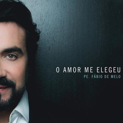 O Amor Me Elegeu by Padre Fábio de Melo