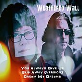 You Always Give Up / Slip Away (Version) / Dream My Dreams de Weathered Wall