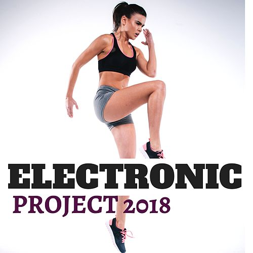 Electronic Project 2018 - Ultimate Dance & Electronic Playlist for Gym and Motivational Workout by Dance Party DJ