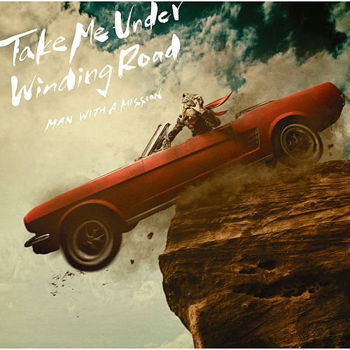 Take Me Under / Winding Road by Man With A Mission