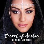 Secret of Arabic Healing Massage (Oriental Spa, Eastern Relaxing Drums, Ethnic Journey) de Various Artists