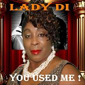 You Used Me! by Lady Di