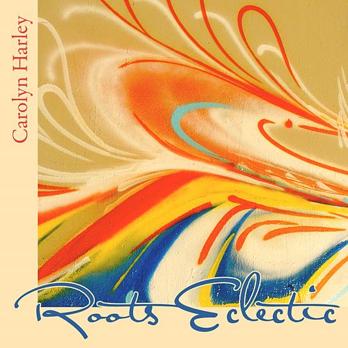 Roots Eclectic by Carolyn Harley