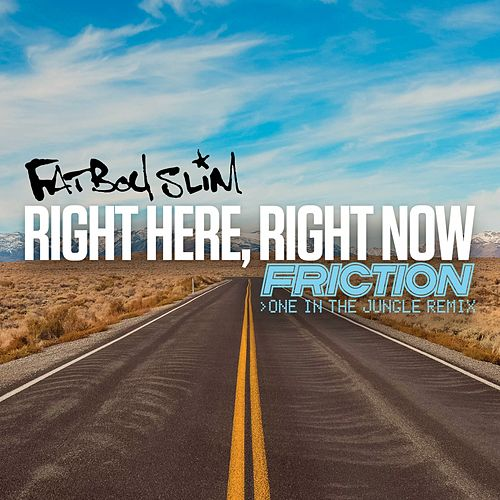 Right Here, Right Now (Friction One in the Jungle Remix) by Fatboy Slim