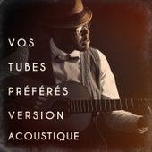 Vos tubes préférés version acoustique by Various Artists