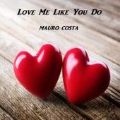 Love Me Like You Do de Mauro Costa