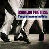 Tangos Imprescindibles von Osvaldo Pugliese
