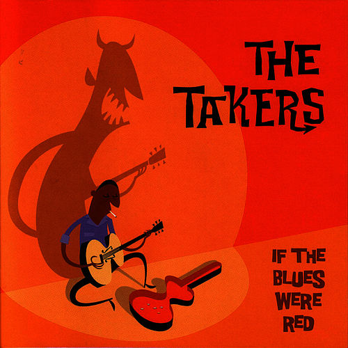 If The Blues Were Red by The Takers