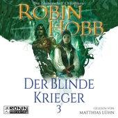 Der blinde Krieger - Die Zauberschiff-Chroniken 3 (Ungekürzt) von Robin Hobb