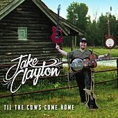 Til the Cows Come Home von Jake Clayton