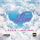 Believe In Love (feat. Busy Signal) - Single de Alex