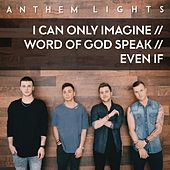 I Can Only Imagine / Word of God Speak / Even If by Anthem Lights