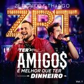 Ter Amigos É Melhor Que Ter Dinheiro, Vol. 1 (Ao Vivo) de Zé Ricardo & Thiago