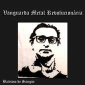 Batismo de Sangue von Vanguarda Metal Revolucionária