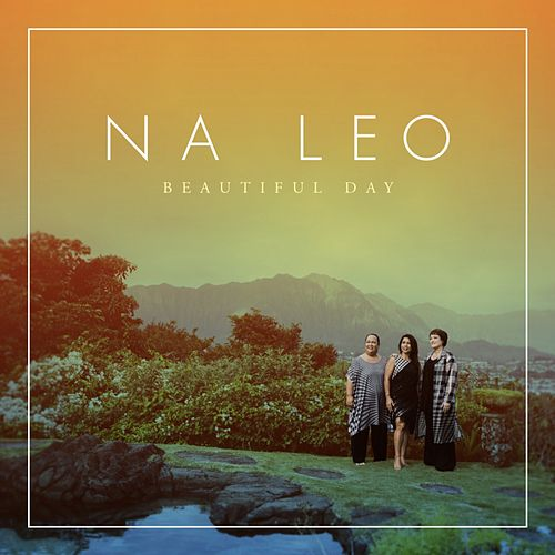 Beautiful Day by Na Leo Pilimehana