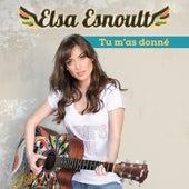 Tu m'as donné by Elsa Esnoult