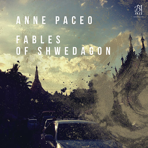 Fables of Shwedagon (Recorded Live on May 27th, 2017 at Festival Jazz Sous Les Pommiers, Coutances) by Anne Paceo